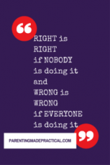 RIGHT is RIGHT if NOBODY is doing it andWRONG is WRONG if EVERYONE is doing it